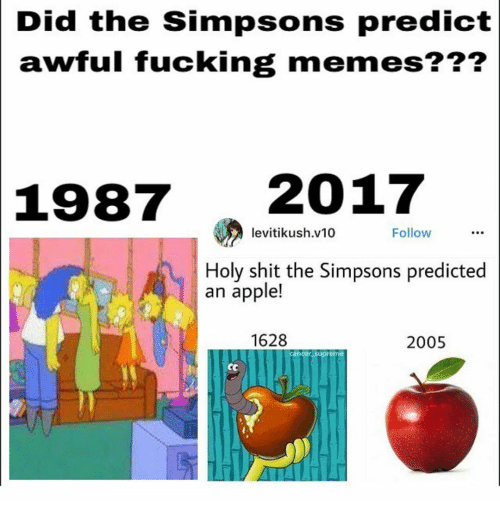 Apple, Memes, and The Simpsons: Did the Simpsons predict  awful fucking memes???  1987  2017  Follow  levitikush.v10  Holy shit the Simpsons predicted  an apple!  1628  2005