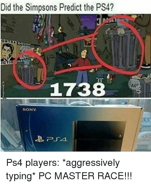 1738: Did the Simpsons Predict the PS4?  DOUGH  1738  SONY Ps4 players: *aggressively typing* PC MASTER RACE!!!