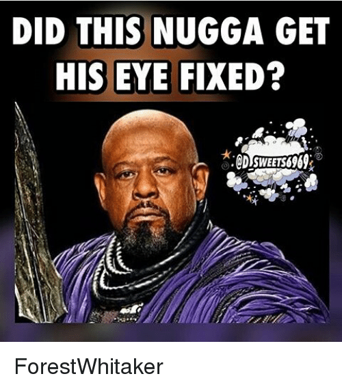 Memes, 🤖, and Eye: DID THIS NUGGA GET  HIS EYE FIXED? ForestWhitaker
