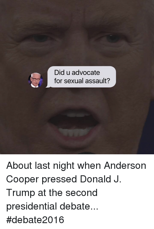 Trump: Did u advocate  for sexual assault? About last night when Anderson Cooper pressed Donald J. Trump at the second presidential debate...  #debate2016