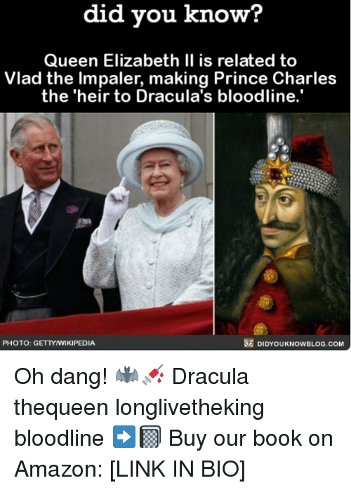 Dangly: did vou know?  Queen Elizabeth Il is related to  Vlad the Impaler, making Prince Charles  the 'heir to Dracula's bloodline.'  PHOTO: GETTYWIKIPEDIA  DIDYOUKNOWBLOG.COM Oh dang! 🦇💉 Dracula thequeen longlivetheking bloodline ➡️📓 Buy our book on Amazon: [LINK IN BIO]