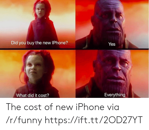 the new iphone: Did you buy the new IPhone?  Yes  What did it cost?  Everything The cost of new iPhone via /r/funny https://ift.tt/2OD27YT