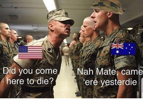 ere: Did you come Nah Mate, came  here to die?  ere yesterdie