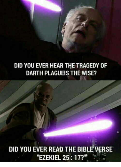"""Memes, Bible, and The Bible: DID YOU EVER HEAR THETRAGEDY 0F  DARTH PLAGUEIS THE WISE?  DID YOU EVER READ THE BIBLE VERSE  """"EZEKIEL 25:17?"""