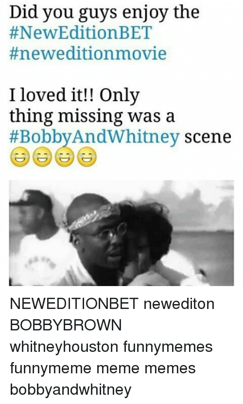 New Edition Bet: Did you guys enjoy the  #New Edition BET  #newedition movie  I loved it!! Only  thing missing was a  #Bobby AndWhitney scene NEWEDITIONBET newediton BOBBYBROWN whitneyhouston funnymemes funnymeme meme memes bobbyandwhitney