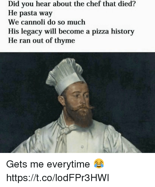 cannoli: Did you hear about the chef that died?  He pasta way  We cannoli do so much  His legacy will become a pizza history  He ran out of thyme Gets me everytime 😂 https://t.co/lodFPr3HWI