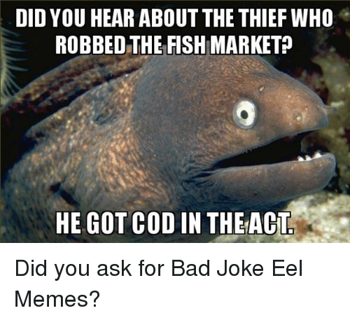 Did you hear about the thief who robbed the fish market for Is fish bad for you