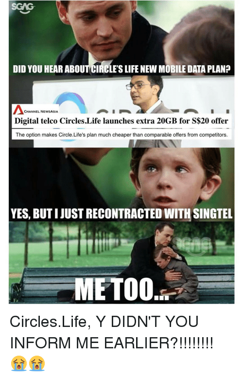 Memes, 🤖, and Yes: DID YOU HEAR ABOUTCIRCLESLIFENEW MOBILE DATA PLAN?  CHANNEL NEWS ASIA  Digital telco Circles.Life launches extra 20GB for S$20 offer  The option makes Circle.Life's plan much cheaper than comparable offers from competitors.  YES, BUTI JUSTRECONTRACTED WITH SINGTEL  METOO Circles.Life, Y DIDN'T YOU INFORM ME EARLIER?!!!!!!!! 😭😭
