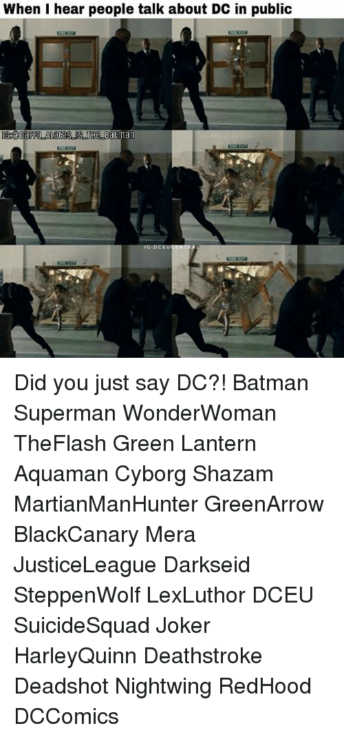 Batman, Joker, and Memes: Did you just say DC?! Batman Superman WonderWoman TheFlash Green Lantern Aquaman Cyborg Shazam MartianManHunter GreenArrow BlackCanary Mera JusticeLeague Darkseid SteppenWolf LexLuthor DCEU SuicideSquad Joker HarleyQuinn Deathstroke Deadshot Nightwing RedHood DCComics