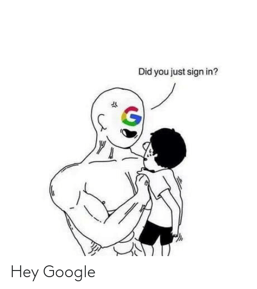 Did You Just: Did you just sign in? Hey Google