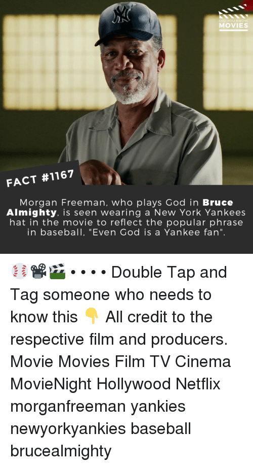 "Morgan Freeman: DID YOU KNO  MOVIES  FACT #1167  Morgan Freeman, who plays God in Bruce  Almighty. is seen wearing a New York Yankees  hat in the movie to reflect the popular phrase  in baseball, ""Even God is a Yankee fan"" ⚾📽️🎬 • • • • Double Tap and Tag someone who needs to know this 👇 All credit to the respective film and producers. Movie Movies Film TV Cinema MovieNight Hollywood Netflix morganfreeman yankies newyorkyankies baseball brucealmighty"