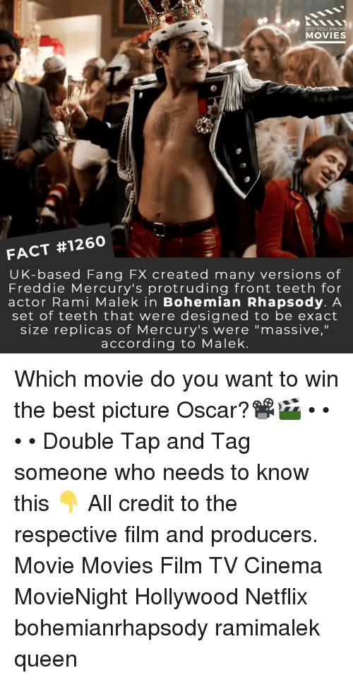 "Tag Someone Who: DID YOU KNO  MOVIES  FACT #1260  UK-based Fang FX created many versions of  Freddie Mercury's protruding front teeth for  actor Rami Malek in Bohemian Rhapsody. A  set of teeth that were designed to be exact  size replicas of Mercury's were ""massive,""  according to Malek Which movie do you want to win the best picture Oscar?📽️🎬 • • • • Double Tap and Tag someone who needs to know this 👇 All credit to the respective film and producers. Movie Movies Film TV Cinema MovieNight Hollywood Netflix bohemianrhapsody ramimalek queen"