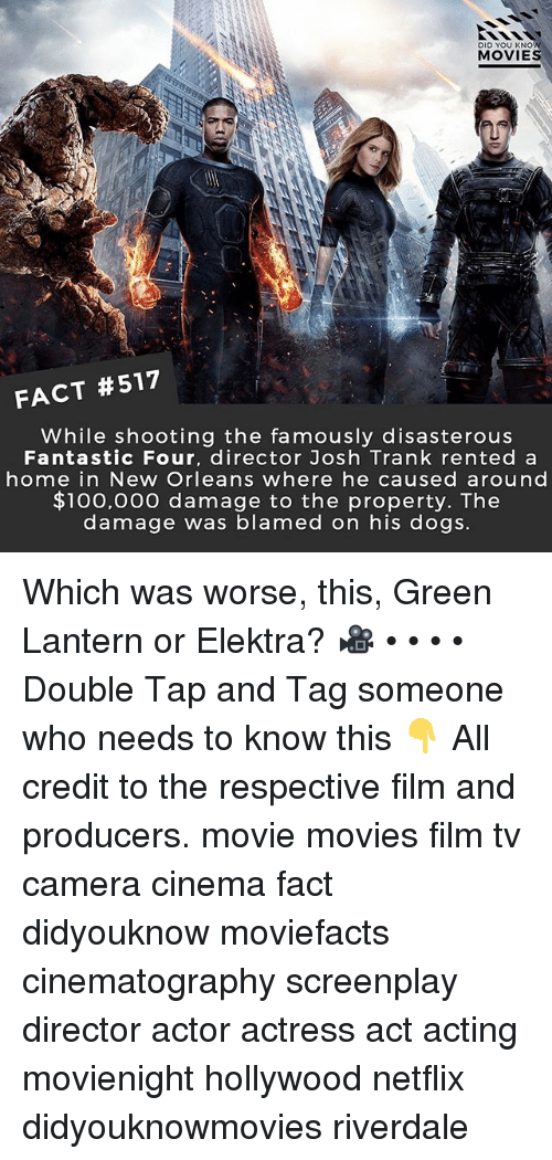 Green Lantern: DID YOU KNO  MOVIES  FACT #517  While shooting the famously disasterous  Fantastic Four, director Josh Trank rented a  home in New Orleans where he caused around  $100,000 damage to the property. The  damage was blamed on his dogs. Which was worse, this, Green Lantern or Elektra? 🎥 • • • • Double Tap and Tag someone who needs to know this 👇 All credit to the respective film and producers. movie movies film tv camera cinema fact didyouknow moviefacts cinematography screenplay director actor actress act acting movienight hollywood netflix didyouknowmovies riverdale