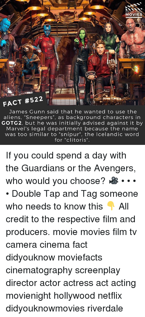 "Memes, Movies, and Netflix: DID YOU KNO  MOVIES  FACT #522  James Gunn said that he wanted to use the  aliens, ""Sneepers"", as background characters in  GOTG2, but he was initially advised against it by  Marvel's legal department because the name  was too similar to ""snípur"", the Icelandic word  for ""clitoris"" If you could spend a day with the Guardians or the Avengers, who would you choose? 🎥 • • • • Double Tap and Tag someone who needs to know this 👇 All credit to the respective film and producers. movie movies film tv camera cinema fact didyouknow moviefacts cinematography screenplay director actor actress act acting movienight hollywood netflix didyouknowmovies riverdale"