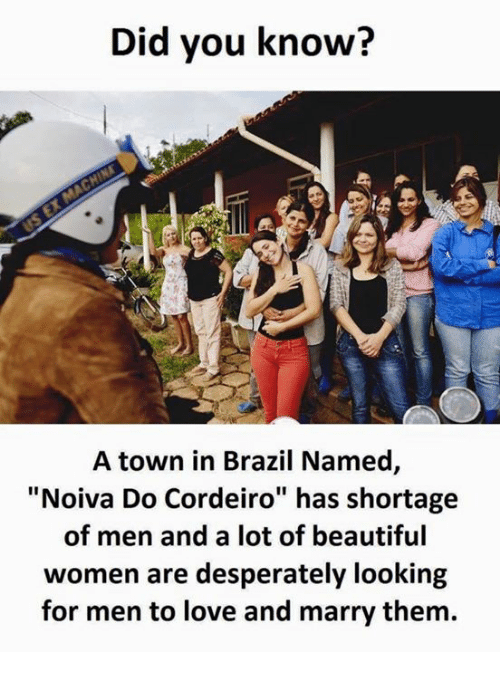 """Beautiful, Love, and Brazil: Did you know?  A town in Brazil Named,  """"Noiva Do Cordeiro"""" has shortage  of men and a lot of beautiful  women are desperately looking  for men to love and marry them."""
