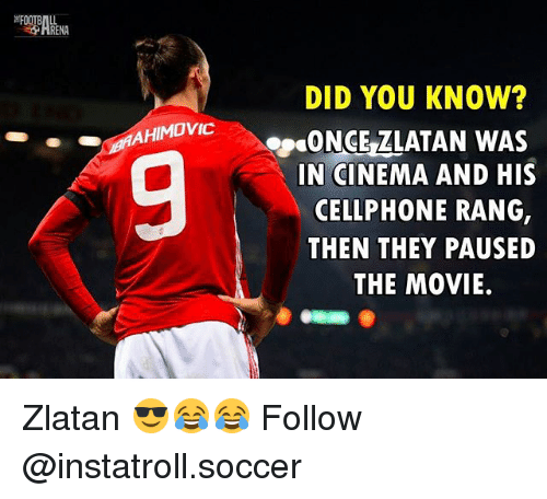 Memes, Soccer, and Movie: DID YOU KNOW?  AHIMOVIC  ONCE ZLATAN WAS  IN CINEMA AND HIS  CELLPHONE RANG,  THEN THEY PAUSED  THE MOVIE. Zlatan 😎😂😂 Follow @instatroll.soccer