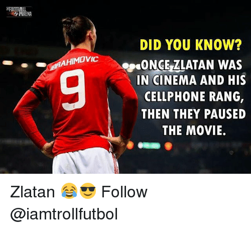 Memes, Movie, and 🤖: DID YOU KNOW?  AHIMOVIC  ONCELLATAN WAS  IN CINEMA AND HIS  CELLPHONE RANG,  THEN THEY PAUSED  THE MOVIE. Zlatan 😂😎 Follow @iamtrollfutbol