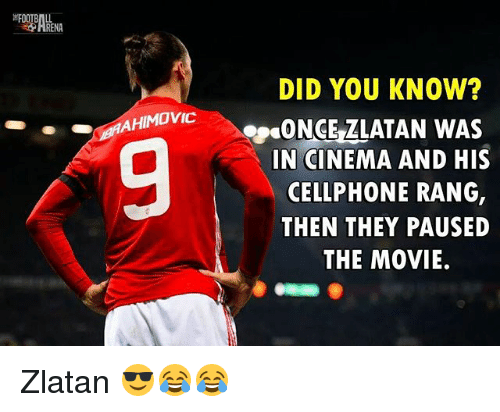 Memes, Movie, and 🤖: DID YOU KNOW?  AHIMOVIC  SPEONCELLATAN WAS  IN CINEMA AND HIS  CELLPHONE RANG,  THEN THEY PAUSED  THE MOVIE. Zlatan 😎😂😂