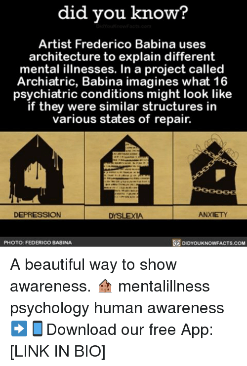 Memes, Apps, and Dyslexia: did you know?  Artist Frederico Babina uses  architecture to explain different  mental illnesses. In a project called  Archiatric, Babina imagines what 16  psychiatric conditions might look like  if they were similar structures in  various states of repair.  ANXIETY  DEPRESSION  DYSLEXIA  DIDYOUKNOWFACTs.coM  PHOTO: FEDERICO BABINA A beautiful way to show awareness. 🏚 mentalillness psychology human awareness ➡📱Download our free App: [LINK IN BIO]