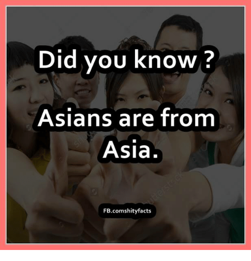 Memes, 🤖, and Asia: Did you know?  Asians are from  Asia.  FB.comshity facts