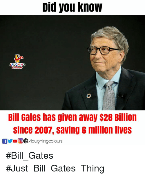 Bill Gates, Indianpeoplefacebook, and Billion: Did you know  AUGHING  Bill Gates has given away $28 Billion  since 2007, saving 6 million lives  0 /laughingcolours #Bill_Gates #Just_Bill_Gates_Thing