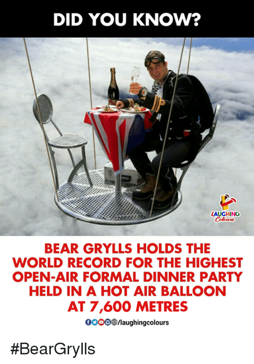 hot air balloon: DID YOU KNOW?  AUGHING  lors  BEAR GRYLLS HOLDS THE  WORLD RECORD FOR THE HIGHEST  OPEN-AIR FORMAL DINNER PARTY  HELD IN A HOT AIR BALLOON  AT 7,600 METRES  0000@/laughingcolou #BearGrylls