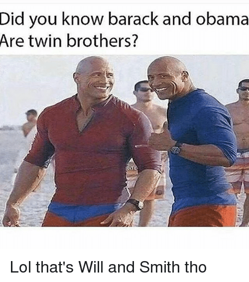 Memes, 🤖, and Smiths: Did you know barack and obama  Are twin brothers? Lol that's Will and Smith tho