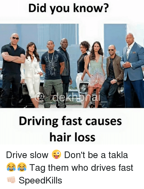 Dekh Bhai: Did you know?  Driving fast causes  hair loss Drive slow 😜 Don't be a takla 😂😂 Tag them who drives fast 👊🏻 SpeedKills