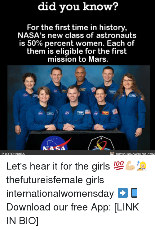 Internationalwomensday: did you know?  For the first time in history  NASA's new class of astronauts  is 50% percent women. Each of  them is eligible for the first  mission to Mars  ASA  PHOTO: NASA Let's hear it for the girls 💯💪🏼👩🏼🚀 thefutureisfemale girls internationalwomensday ➡📱Download our free App: [LINK IN BIO]