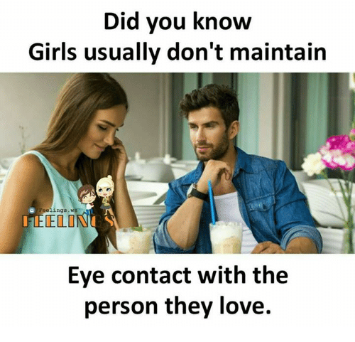 Girls, Love, and Memes: Did you know  Girls usually don't maintain  Feelings. ws  DELI  Eye contact with the  person they love.