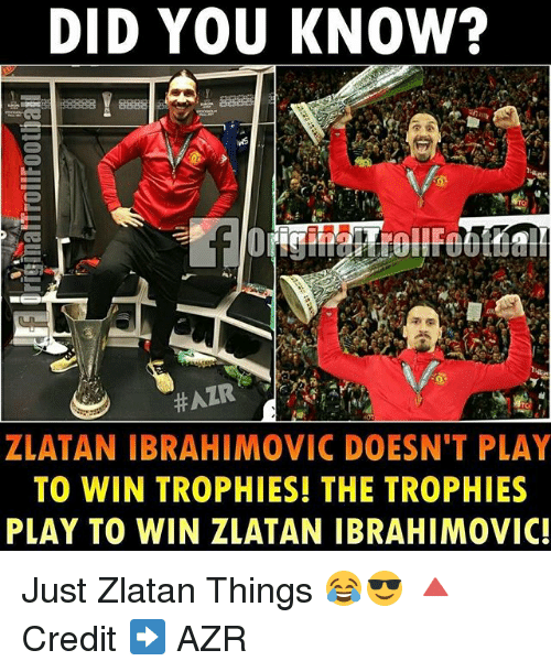 Zlatan Ibrahimovic: DID YOU KNOW?  HAZR  ZLATAN IBRAHIMOVIC DOESN'T PLAY  TO WIN TROPHIES! THE TROPHIES  PLAY TO WIN ZLATAN IBRAHIMOVIC! Just Zlatan Things 😂😎 🔺Credit ➡️ AZR