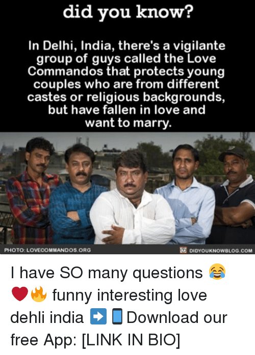 commandos: did you know?  In Delhi, India, there's a vigilante  group of guys called the Love  Commandos that protects young  couples who are from different  castes or religious backgrounds,  but have fallen in love and  want to marry.  DIDYOUKNOweLOG.coM  PHOTO: LOVECOMMANDOS ORG I have SO many questions 😂❤🔥 funny interesting love dehli india ➡📱Download our free App: [LINK IN BIO]