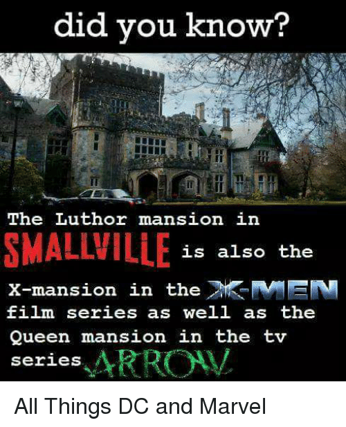you: did you know?  IT  if  The Luthor ImansiOn in  SMALLVILLE  X-mansion in theMEN  is also the  -mansion in the》 MEN  film ser  Queen mansion in the tv  11m series as well as the  series ARROW All Things DC and Marvel