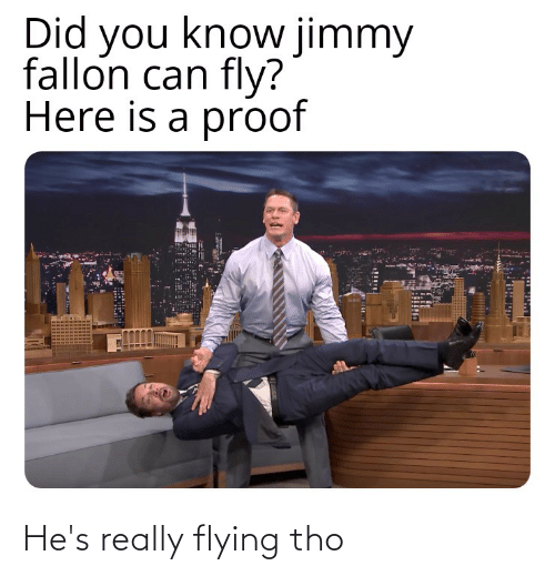 Jimmy Fallon: Did you know jimmy  fallon can fly?  Here is a proof He's really flying tho