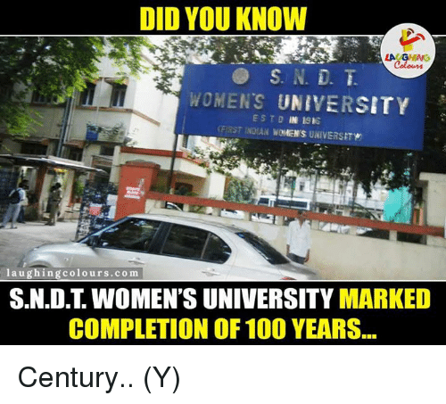 Ÿ˜': DID YOU KNOW  LA GHING  WOMENS  UNIVERSITY  EST D  1916  (FIRST INDIAN WOMENS UNIVERSITY  la ughing colours co m  S.N.D.T WOMEN'S UNIVERSITY  MARKED  COMPLETION OF 100 YEARS Century.. (Y)