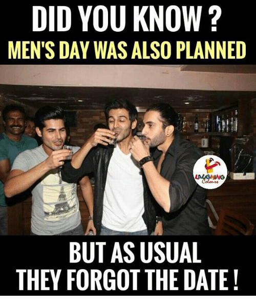 Indianpeoplefacebook, Dates, and Did: DID YOU KNOW?  MEN'S DAY WAS ALSO PLANNED  BUT AS USUAL  THEY FORGOT THE DATE