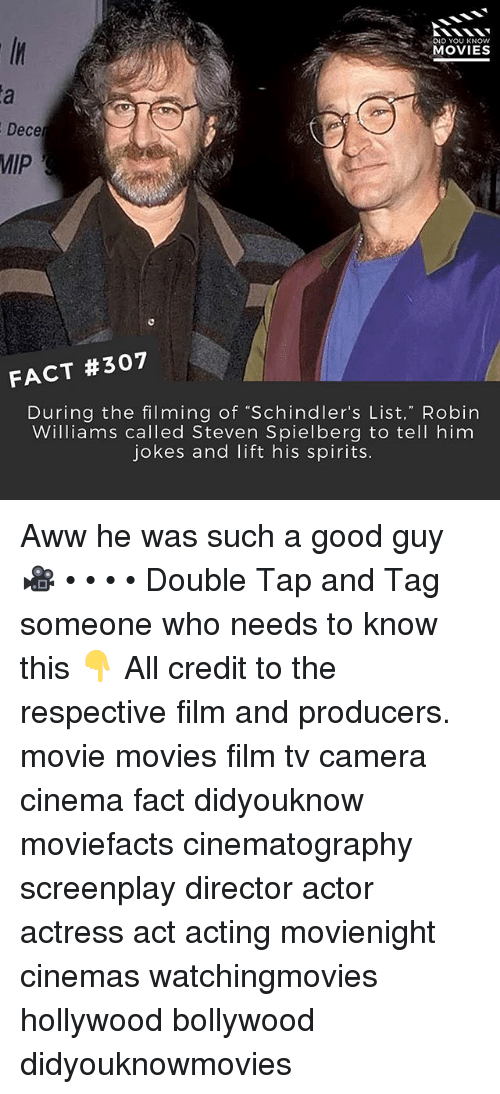 """Steven Spielberg: DID YOU KNOW  MOVIES  Dece  MIP  FACT #307  During the filming of """"Schindler's List,"""" Robin  Williams called Steven Spielberg to tell him  jokes and lift his spirits. Aww he was such a good guy 🎥 • • • • Double Tap and Tag someone who needs to know this 👇 All credit to the respective film and producers. movie movies film tv camera cinema fact didyouknow moviefacts cinematography screenplay director actor actress act acting movienight cinemas watchingmovies hollywood bollywood didyouknowmovies"""