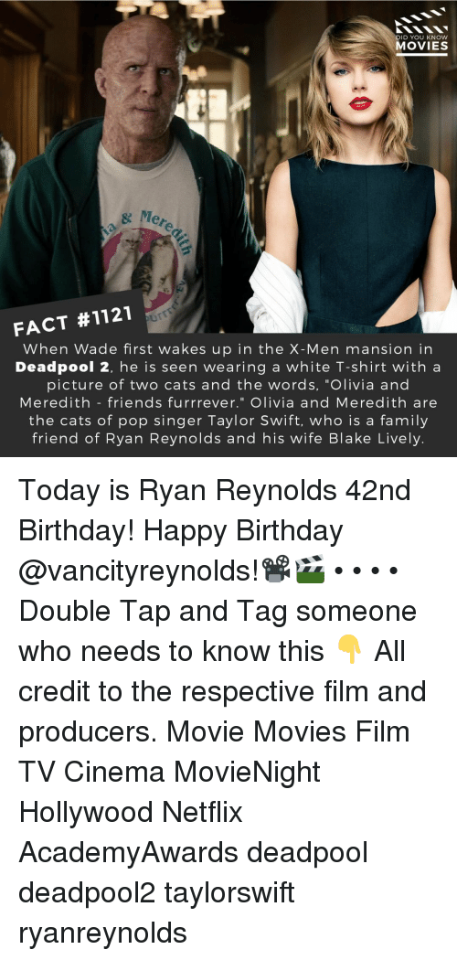 """Blake Lively: DID YOU KNow  MOVIES  eredi  FACT #1121  When Wade first wakes up in the X-Men mansion in  Deadpool 2, he is seen wearing a white T-shirt with a  picture of two cats and the words, """"Olivia and  Meredith - friends furrrever."""" Olivia and Meredith are  the cats of pop singer Taylor Swift, who is a family  friend of Ryan Reynolds and his wife Blake Lively. Today is Ryan Reynolds 42nd Birthday! Happy Birthday @vancityreynolds!📽️🎬 • • • • Double Tap and Tag someone who needs to know this 👇 All credit to the respective film and producers. Movie Movies Film TV Cinema MovieNight Hollywood Netflix AcademyAwards deadpool deadpool2 taylorswift ryanreynolds"""
