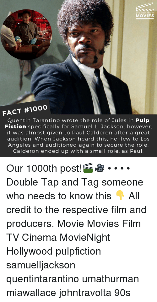 tarantino: DID YOU KNOW  MOVIES  FACT #1000  Quentin Tarantino wrote the role of Jules in Pulp  Fiction specifically for Samuel L. Jackson, however  it was almost given to Paul Calderon after a great  audition. When Jackson heard this, he flew to Los  Angeles and auditioned again to secure the role  Calderon ended up with a small role, as Paul Our 1000th post!🎬🎥 • • • • Double Tap and Tag someone who needs to know this 👇 All credit to the respective film and producers. Movie Movies Film TV Cinema MovieNight Hollywood pulpfiction samuelljackson quentintarantino umathurman miawallace johntravolta 90s