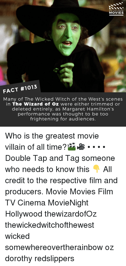 Wizard of Oz: DID YOU KNOW  MOVIES  FACT #1013  Many of The Wicked Witch of the West's scenes  in The Wizard of Oz were either trimmed or  deleted entirely, as Margaret Hamilton's  performance was thought to be too  frightening for audiences. Who is the greatest movie villain of all time?🎬🎥 • • • • Double Tap and Tag someone who needs to know this 👇 All credit to the respective film and producers. Movie Movies Film TV Cinema MovieNight Hollywood thewizardofOz thewickedwitchofthewest wicked somewhereovertherainbow oz dorothy redslippers