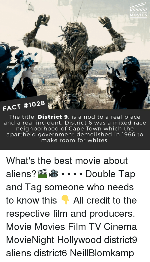 best movie: DID YOU KNoW  MOVIES  FACT #1028  The title, District 9, is a nod to a real place  and a real incident. District 6 was a mixed race  neighborhood of Cape Town which the  apartheid government demolished in 1966 to  make room for whites What's the best movie about aliens?🎬🎥 • • • • Double Tap and Tag someone who needs to know this 👇 All credit to the respective film and producers. Movie Movies Film TV Cinema MovieNight Hollywood district9 aliens district6 NeillBlomkamp