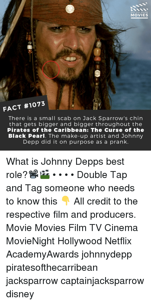 pirates of the caribbean: DID YOU KNOW  MOVIES  FACT #1073  There is a small scab on Jack Sparrow's chin  that gets bigger and bigger throughout the  Pirates of the Caribbean: The Curse of the  Black Pearl. The make-up artist and Johnny  Depp did it on purpose as a prank What is Johnny Depps best role?📽️🎬 • • • • Double Tap and Tag someone who needs to know this 👇 All credit to the respective film and producers. Movie Movies Film TV Cinema MovieNight Hollywood Netflix AcademyAwards johnnydepp piratesofthecarribean jacksparrow captainjacksparrow disney