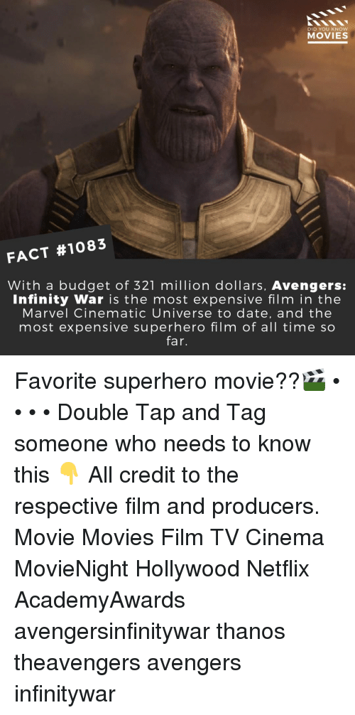 Memes, Movies, and Netflix: DID YOU KNOW  MOVIES  FACT #1083  With a budget of 321 million dollars, Avengers:  Infinity War is the most expensive film in the  Marvel Cinematic Universe to date, and the  most expensive superhero film of all time so  far. Favorite superhero movie??🎬 • • • • Double Tap and Tag someone who needs to know this 👇 All credit to the respective film and producers. Movie Movies Film TV Cinema MovieNight Hollywood Netflix AcademyAwards avengersinfinitywar thanos theavengers avengers infinitywar