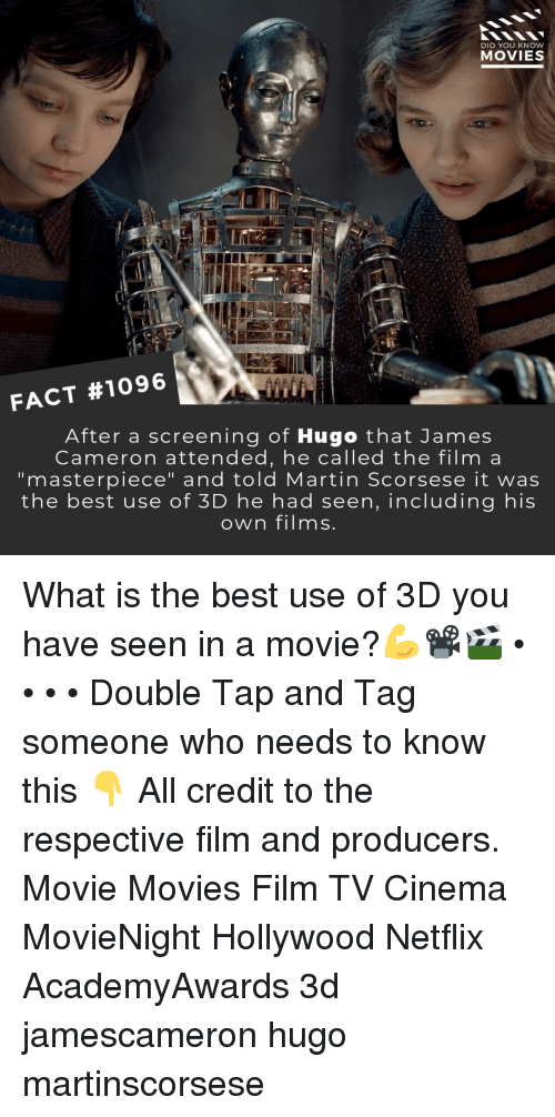 "screening: DID YOU KNOW  MOVIES  FACT #1096  After a screening of Hugo that James  Cameron attended, he called the film a  ""masterpiece"" and told Martin Scorsese it was  the best use of 3D he had seen, including his  own films What is the best use of 3D you have seen in a movie?💪📽️🎬 • • • • Double Tap and Tag someone who needs to know this 👇 All credit to the respective film and producers. Movie Movies Film TV Cinema MovieNight Hollywood Netflix AcademyAwards 3d jamescameron hugo martinscorsese"