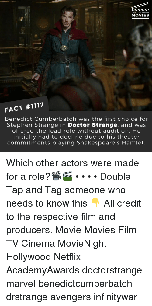 doctor strange: DID YOU KNOW  MOVIES  FACT #1117  Benedict Cumberbatch was the first choice for  Stephen Strange in Doctor Strange, and wa:s  offered the lead role without audition. He  initially had to decline due to his theater  commitments playing Shakespeare's Hamlet Which other actors were made for a role?📽️🎬 • • • • Double Tap and Tag someone who needs to know this 👇 All credit to the respective film and producers. Movie Movies Film TV Cinema MovieNight Hollywood Netflix AcademyAwards doctorstrange marvel benedictcumberbatch drstrange avengers infinitywar