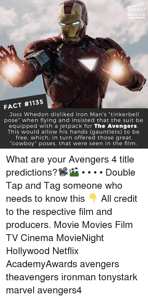 """Predictions: DID YOU KNOW  MOVIES  FACT #1135  Joss Whedon disliked Iron Man's """"tinkerbell  pose"""" when flying and insisted that the suit be  equipped with a jetpack for The Avengers  This would allow his hands (gauntlets) to be  free, which, in turn offered those great  """"cowboy"""" poses, that were seen in the film What are your Avengers 4 title predictions?📽️🎬 • • • • Double Tap and Tag someone who needs to know this 👇 All credit to the respective film and producers. Movie Movies Film TV Cinema MovieNight Hollywood Netflix AcademyAwards avengers theavengers ironman tonystark marvel avengers4"""