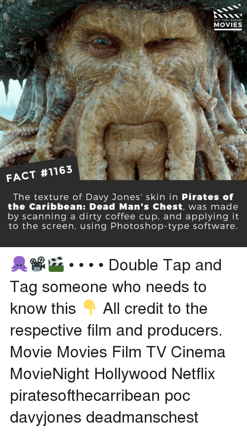 caribbean: DID YOU KNOW  MOVIES  FACT #1163  The texture of Davy Jones' skin in Pirates of  the Caribbean: Dead Man's Chest, was made  by scanning a dirty coffee cup, and applying it  to the screen, using Photoshop-type software 🐙📽️🎬 • • • • Double Tap and Tag someone who needs to know this 👇 All credit to the respective film and producers. Movie Movies Film TV Cinema MovieNight Hollywood Netflix piratesofthecarribean poc davyjones deadmanschest