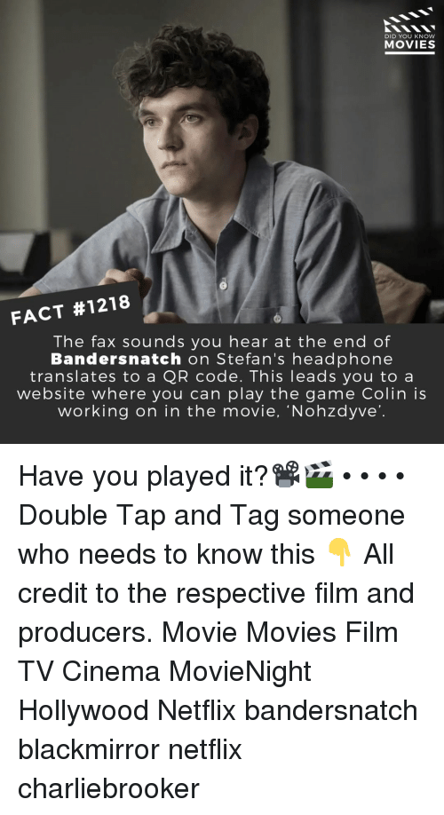 play the game: DID YOU KNOW  MOVIES  FACT #1218  The fax sounds you hear at the end of  Bandersnatch on Stefan's headphone  translates to a QR code. This leads you to a  website where you can play the game Colin is  working on in the movie, 'Nohzdyve' Have you played it?📽️🎬 • • • • Double Tap and Tag someone who needs to know this 👇 All credit to the respective film and producers. Movie Movies Film TV Cinema MovieNight Hollywood Netflix bandersnatch blackmirror netflix charliebrooker