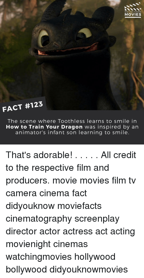 how to train your dragons: DID YOU KNOW  MOVIES  FACT #123  The scene where Toothless learns to smile in  How to Train Your Dragon was inspired by an  animator's infant son learning to smile That's adorable! . . . . . All credit to the respective film and producers. movie movies film tv camera cinema fact didyouknow moviefacts cinematography screenplay director actor actress act acting movienight cinemas watchingmovies hollywood bollywood didyouknowmovies