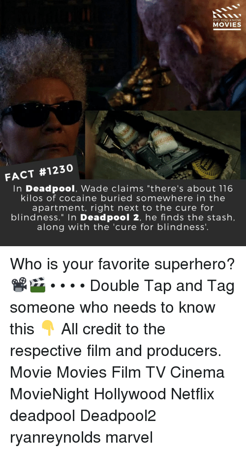 "stash: DID YOU KNow  MOVIES  FACT #1230  In Deadpool, Wade claims ""there's about 116  kilos of cocaine buried somewhere in the  apartment, right next to the cure for  blindness."" In Deadpool 2, he finds the stash,  along with the 'cure for blindness'. Who is your favorite superhero?📽️🎬 • • • • Double Tap and Tag someone who needs to know this 👇 All credit to the respective film and producers. Movie Movies Film TV Cinema MovieNight Hollywood Netflix deadpool Deadpool2 ryanreynolds marvel"